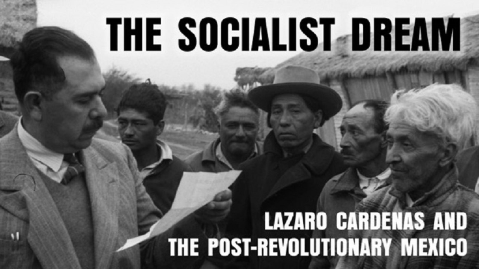 The Socialist Dream - President Lázaro Cárdenas and the Socialist Ideals his inspired in Mexico