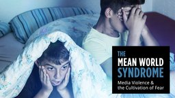 The Mean World Syndrome - Media Violence & the Cultivation of Fear