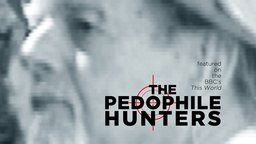 The Pedophile Hunters - Prosecuting Pedophiles Around the World