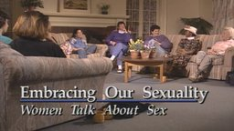 Embracing Our Sexuality - Women Talk About Their Sexuality