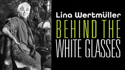 Behind The White Glasses - The Life and Career of Legendary Director Lina Wertmuller