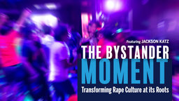 The Bystander Moment - Transforming Rape Culture at Its Roots